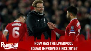 How Has The Liverpool Squad Improved Since 2015?
