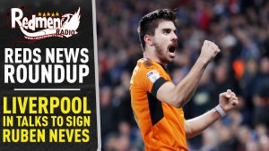 🎧🏆 Liverpool in Talks to Sign Ruben Neves | Reds News Roundup Podcast