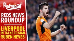 📹🏆 Liverpool in Talks to Sign Ruben Neves | Reds News Roundup