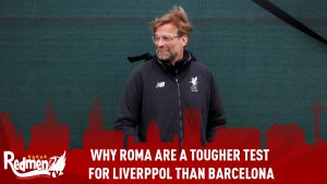 Why Roma Are A Tougher Test For Liverpool Than Barcelona