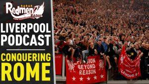 🎧 CONQUERING ROME   LIVERPOOL FC PODCAST