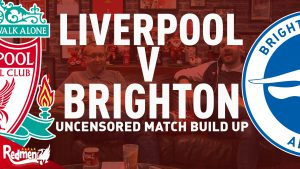 Liverpool v Brighton   Uncensored Match Build Up