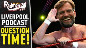 🎧 QUESTION TIME!   LIVERPOOL FC PODCAST