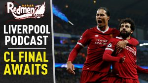 THE CHAMPIONS LEAGUE FINAL AWAITS! | LIVERPOOL FC PODCAST