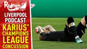 KARIUS' CHAMPIONS LEAGUE CONCUSSION | LIVERPOOL FC PODCAST