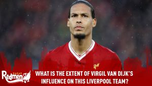 What Is The Extent of Virgil Van Dijk's Influence On This Liverpool Team?