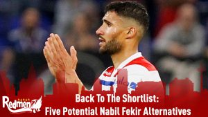 Back To The Shortlist: Five Potential Nabil Fekir Alternatives