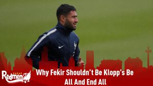 Why Fekir Shouldn't Be Klopp's Be All And End All