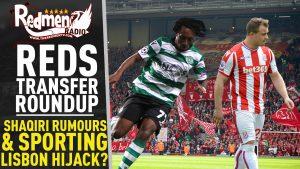 🎧🏆 Shaqiri Rumours & Sporting Lisbon Hijack? | Reds Transfer Roundup Podcast