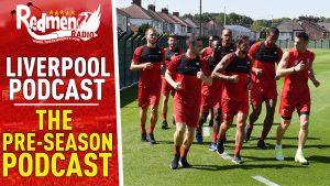 THE PRE SEASON PODCAST! | LIVERPOOL FC PODCAST