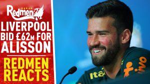📹🏆 Liverpool Bid £62m For Alisson | Redmen Reacts