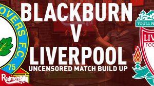 Blackburn v Liverpool | Uncensored Match Build Up