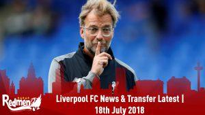 Liverpool FC News & Transfer Latest | 18th July 2018