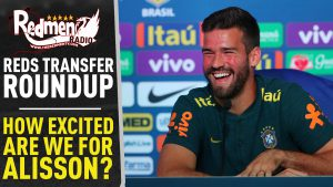 🎧🏆 How Excited Are We For Alisson? | Reds Transfer Roundup Podcast