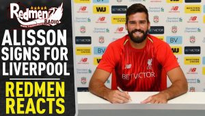 🎧🏆 Alisson Signs For Liverpool! | Redmen Reacts Podcast