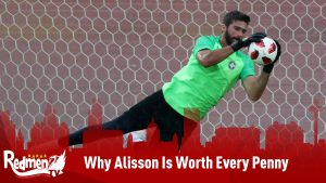 Why Alisson Is Worth Every Penny