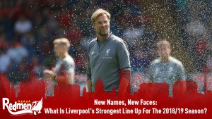 New Names, New Faces: what Is Liverpool's Strongest Line Up For The 2018/19 Season?