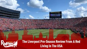 The Liverpool Pre-Season Review from a Red living in the USA