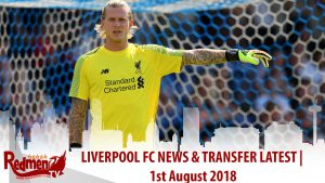 Liverpool FC News & Transfer Latest | 1st August 2018