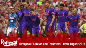 Liverpool FC News & Transfer Latest | 6th August 2018