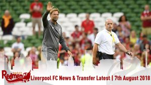 Liverpool FC News & Transfer Latest | 7th August 2018