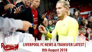 Liverpool FC News & Transfer Latest | 8th August 2018