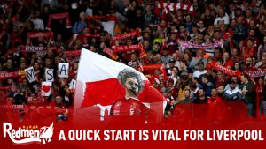 A Quick Start Is Vital For Liverpool This Season