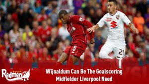 Wijnaldum Can Be The Goalscoring Midfielder Liverpool Need