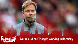 Liverpool's Love Triangle Working In Harmony