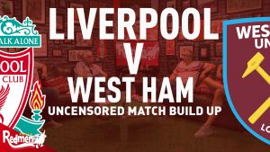 Liverpool V West Ham United | Uncensored Match Build Up