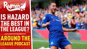 📹🏆Is Hazard the Best in the League? | Around the League Show