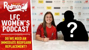 📹🏆Liverpool Women's Podcast Ep.10 – Do We Need An Immediate Redfearn Replacement?