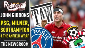 🎧🏆 John Gibbons on Milner, PSG, Southampton & The Anfield Wrap| The Newsroom Podcast
