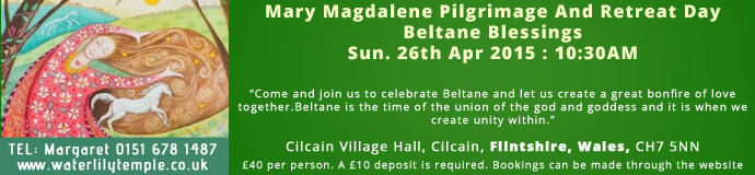 Mary Magdalene Pilgrimage And Retreat Day - Beltane Blessings April 2015