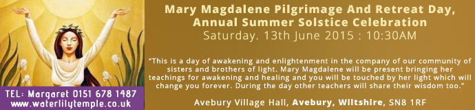 Mary Magdalene Pilgrimage And Retreat Day, Annual Summer Solstice Celebration June 2015