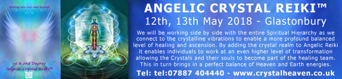 Angelic Crystal Reiki™ - 12th, 13th May 2018 - Glastonbury