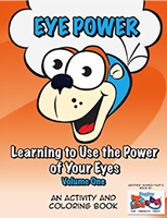 EYE Power - Learning to Use the Power of Your Eyes - Volume One | An Activity and Colouring Book