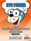 EYE Power - Learning to Use the Power of Your Eyes - Volume One