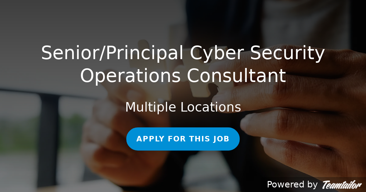 Senior/Principal Cyber Security Operations Consultant