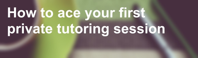 How to ace your first private tutoring session