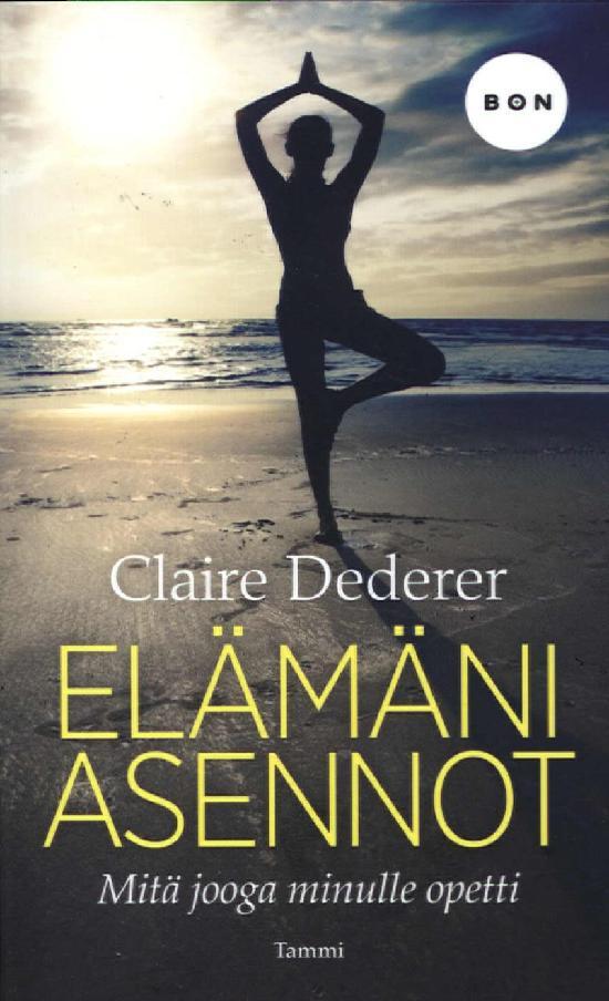Dederer, Claire: Elämäni asennot - Mitä jooga minulle opetti
