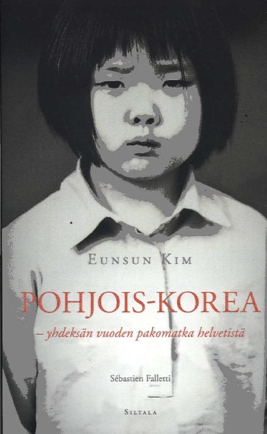 Kim, Eunsun: Pohjois-Korea - Yhdeksän vuoden pakomatka helvetistä