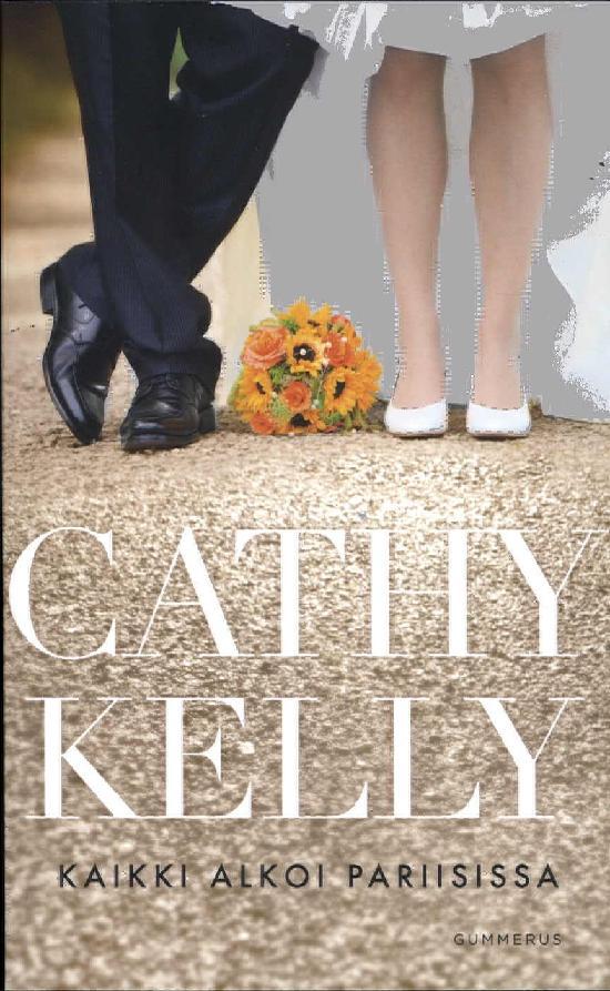 Kelly, Cathy: Kaikki alkoi Pariisissa