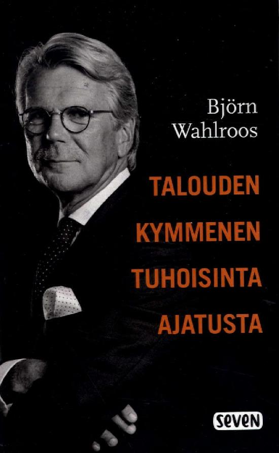 Wahlroos, Björn: Talouden kymmenen tuhoisinta ajatusta