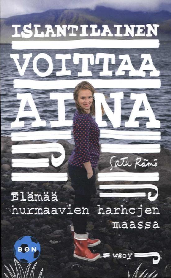 Rämö, Satu: Islantilainen voittaa aina - Elämää hurmaavien harhojen maassa