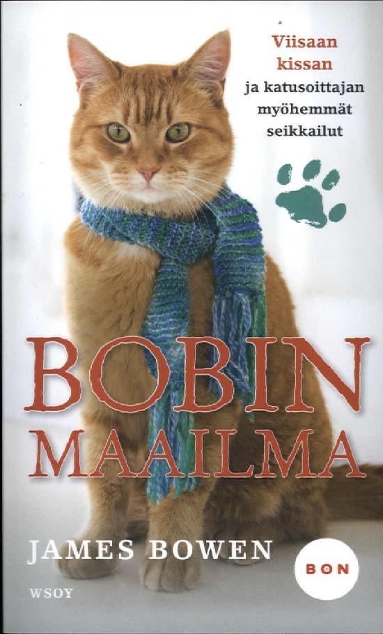Bowen, James: Bobin maailma - Viisaan kissan ja katusoittajan myöhemmät seikkailut
