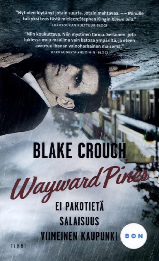 Crouch, Blake: Wayward Pines -trilogia (Ei pakotietä, Salaisuus, Viimeinen kaupunki)