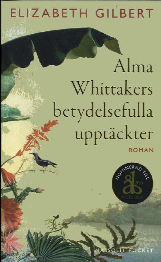 Gilbert, Elizabeth: Alma Whittakers betydelsefulla upptäckter