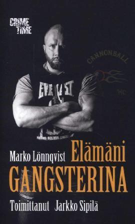 Lönngvist, Marko (toim. Jarkko Sipilä): Elämäni Gangsterina