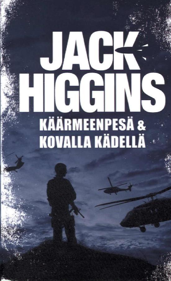 Higgins, Jack: Käärmeenpesä & Kovalla kädellä